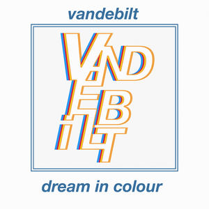 VANDEBILT - Dream In Colour