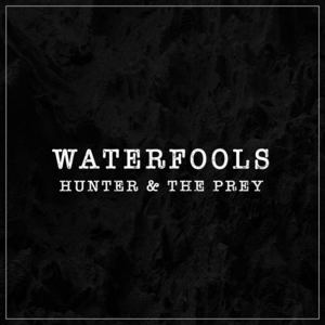 WATERFOOLS - Hunter & The Prey
