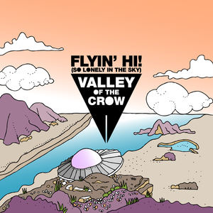 Valley of the Crow - Flyin' Hi! (So Lonely in the Sky)