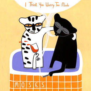 MOSES - I Think You Worry Too Much