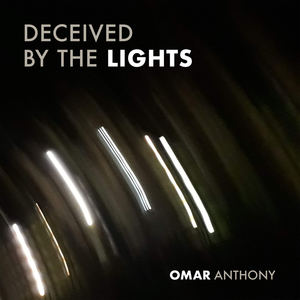 Omar Anthony - Deceived By The Lights