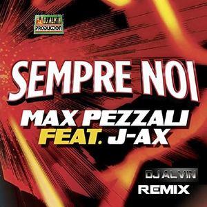 AlvinProduction - Max Pezzali Feat J-Ax - Sempre Noi (DJ Alvin Remix)