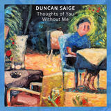 Duncan Saige - Thoughts of You Without Me