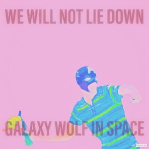 Galaxy Wolf in Space - We Will Not Lie Down