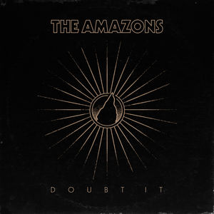 The Amazons - Doubt It