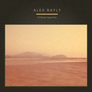 Alex Bayly - I'll Never Leave You
