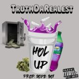 TruthDaRealest - Hol Up (Prod. Boi)