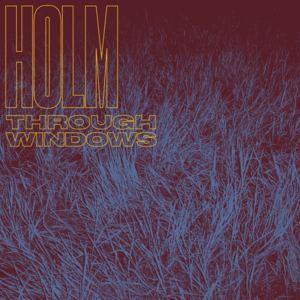 HOLM - Through Windows