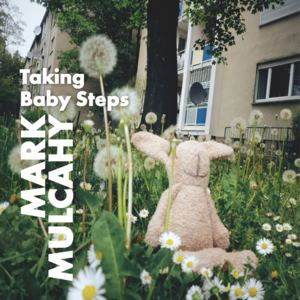 Mark Mulcahy - Taking Baby Steps