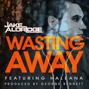 Jake Aldridge  - Wasting Away featuring Haleana