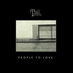 Tall Shaves - People to Love
