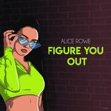 Alice Rowe - Figure You Out