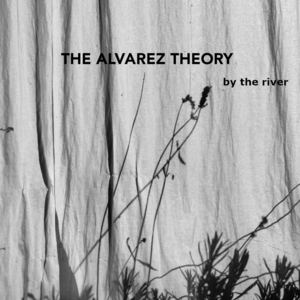 The Alvarez Theory - By the River