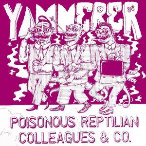 Yammerer - Poisonous Reptilian Colleague's & Co