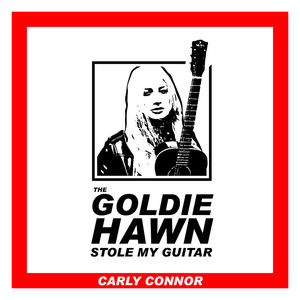 Carly Connor - The Goldie Hawn Stole My Guitar