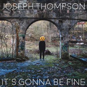 Joseph Thompson - It's Gonna Be Fine