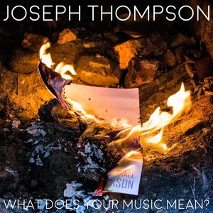 Joseph Thompson - What Does Your Music Mean?