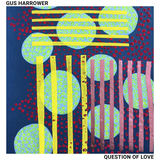 Gus Harrower - Question of Love