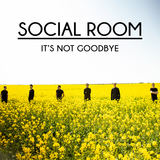 Social Room - It's Not Goodbye