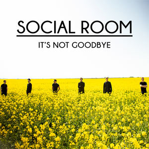 Social Room - It's Not Goodbye