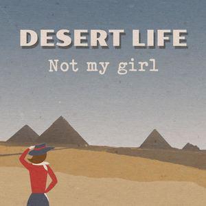 Desert Life - Not My Girl