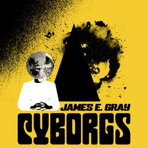 James E. Gray - Cyborgs