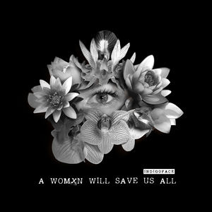 Indigo Face - A Womxn Will Save Us All
