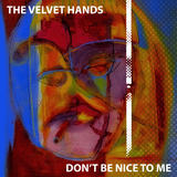 The Velvet Hands - Don't Be Nice To Me