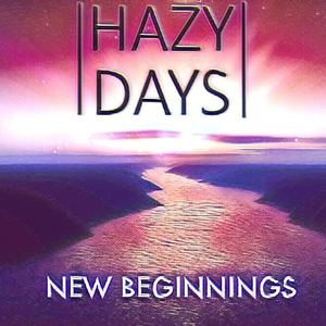 Hazy Days - New Beginnings