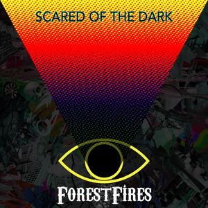 Forest Fires - Scared of the Dark