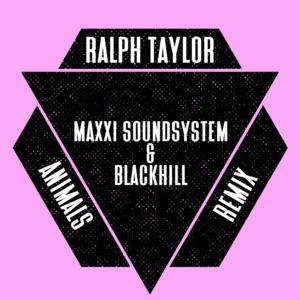 Ralph Taylor - Animals (Maxxi Soundsystem & Blackhill Remix)
