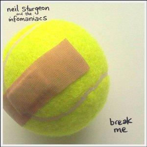 Neil Sturgeon & The Infomaniacs - Break Me