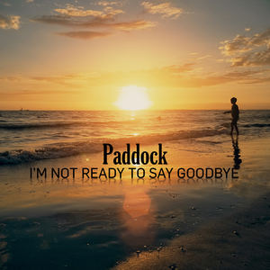 Paddock - I'm Not Ready To Say Goodbye
