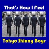 Tokyo Skinny Boys - That's How I Feel