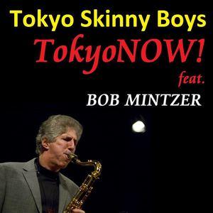 Tokyo Skinny Boys - TokyoNOW! - ft. Bob Mintzer