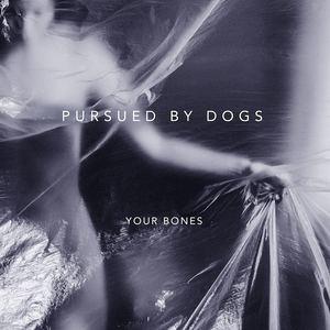 pursuedbydogs - Your Bones