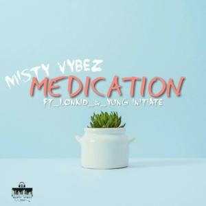 Misty Vybez - Medication (Feat. Lonkid & Yung initiatour)