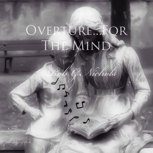 Rob G Nichols - Overture...For the Mind