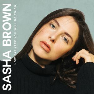 Sasha Brown - How Far (Are You Willing To Go)
