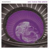 Kidsmoke - She Takes You Under