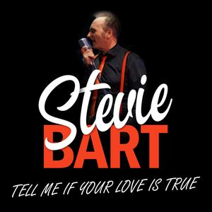 Stevie Bart - Tell Me If Your Love Is True