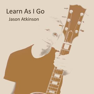 jasonatkinsonmusic - Learn As I Go