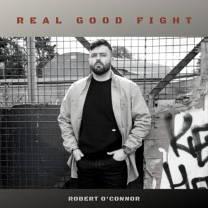 Robert O'Connor - Real Good Fight