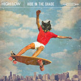 HIGH/LOW - Hide in the Shade