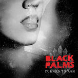 Black Palms - Turned To Ash