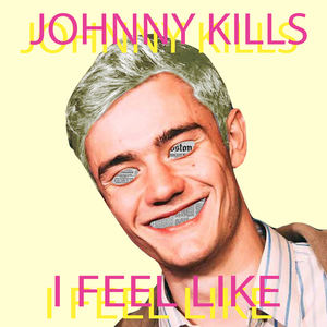 Johnny Kills - I Feel Like