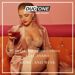 Duo-Tone Productions - Music And Wine (ft. Anaïsa)