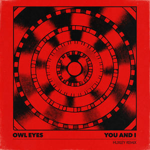 Owl Eyes - You And I (Huxley Remix)