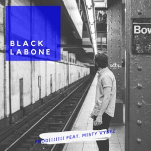 Prodiiiiiii - Black Labone (Feat. Misty Vybez)