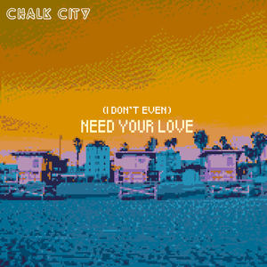 CHALK CITY - (I Don't Even) Need Your Love